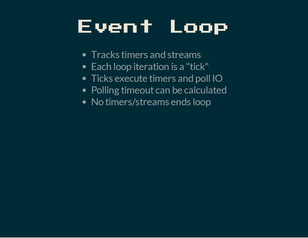 Event Loop Tracks timers and streams Each loop ...