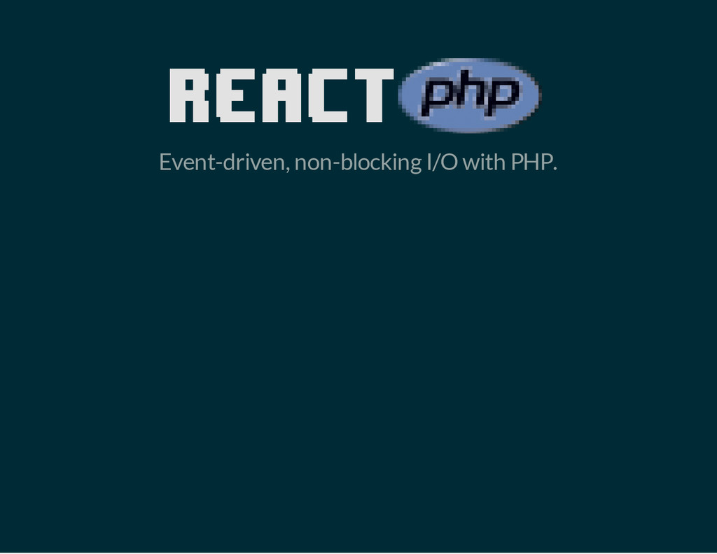 Event-driven, non-blocking I/O with PHP.