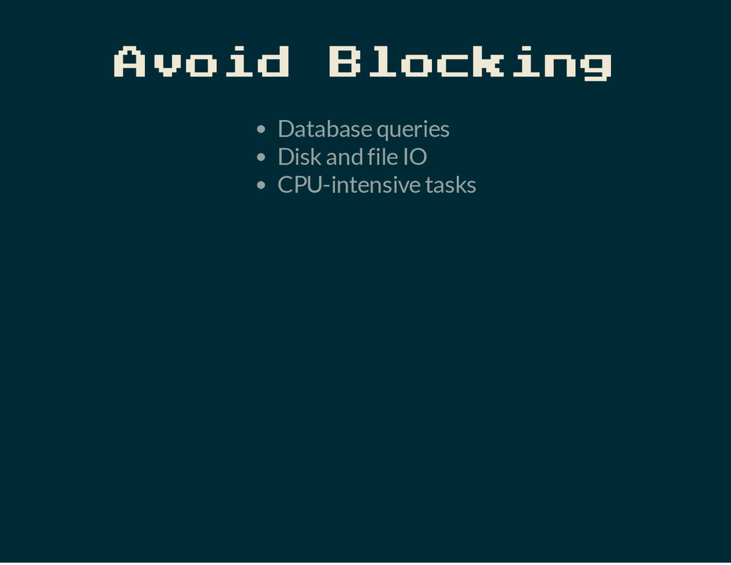 Avoid Blocking Database queries Disk and file I...