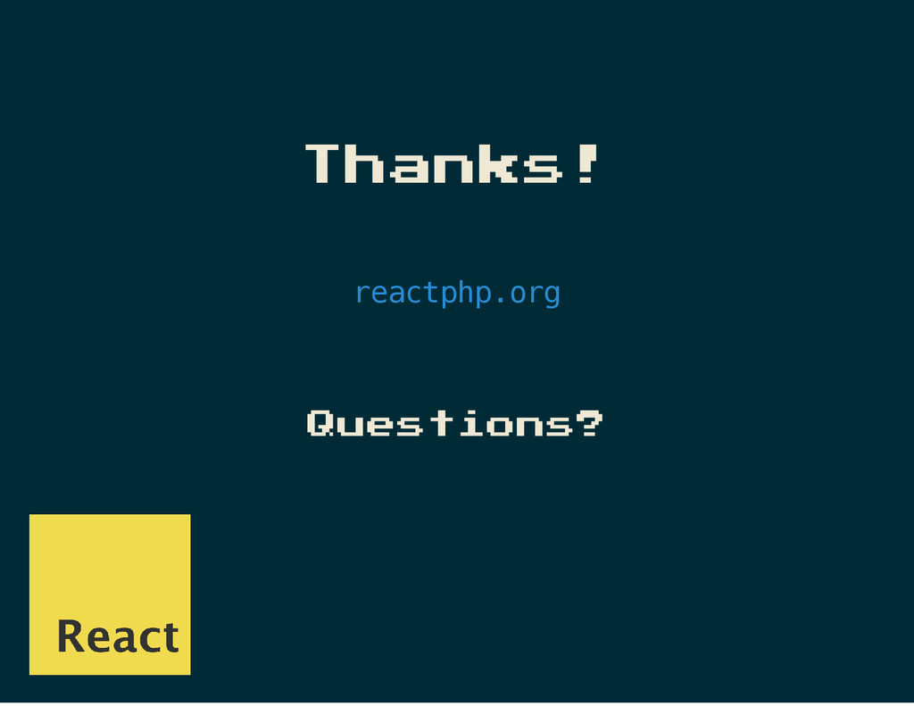 Thanks! r e a c t p h p . o r g Questions?