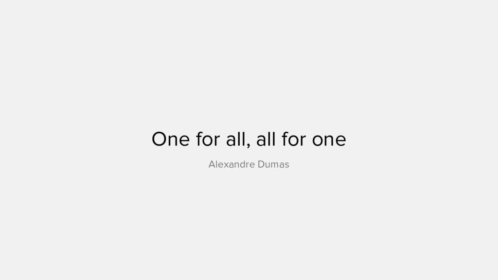 One for all, all for one Alexandre Dumas