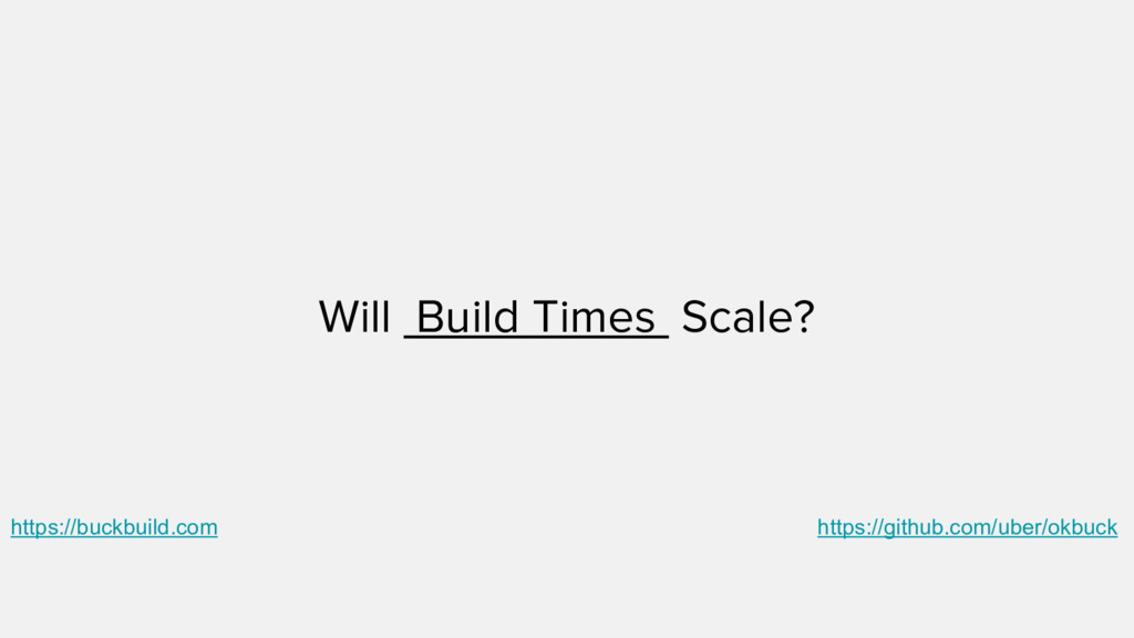 Will Build Times Scale? https://github.com/uber...