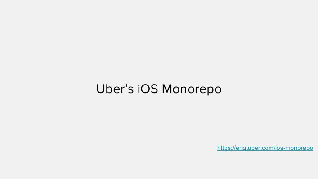 Uber's iOS Monorepo https://eng.uber.com/ios-mo...