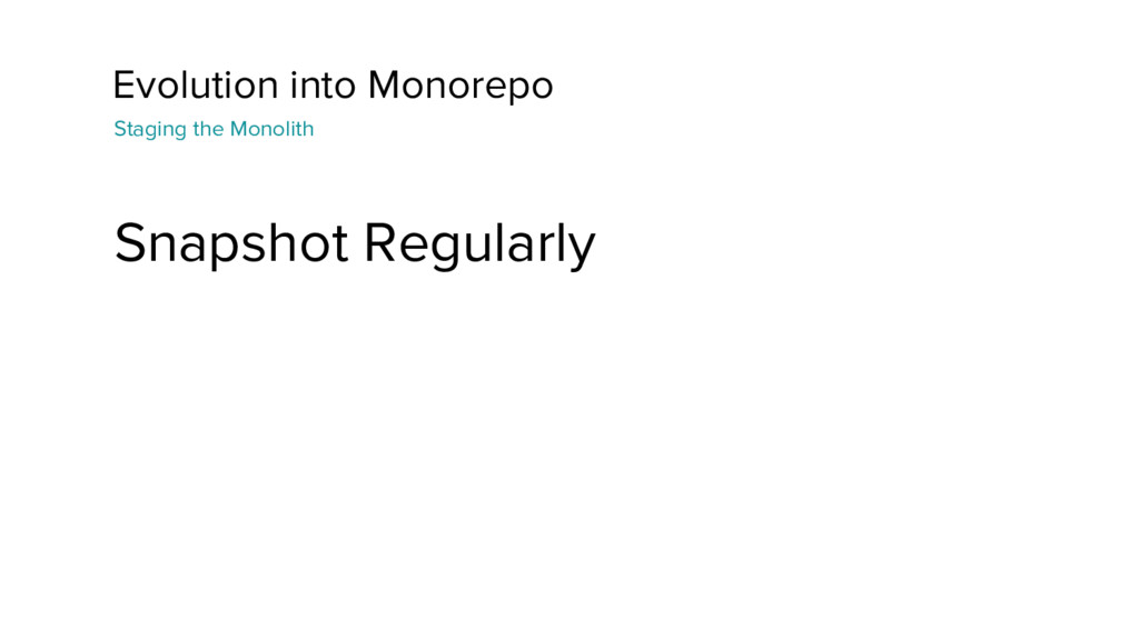 Evolution into Monorepo Snapshot Regularly Stag...