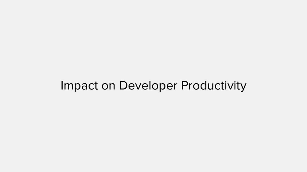 Impact on Developer Productivity
