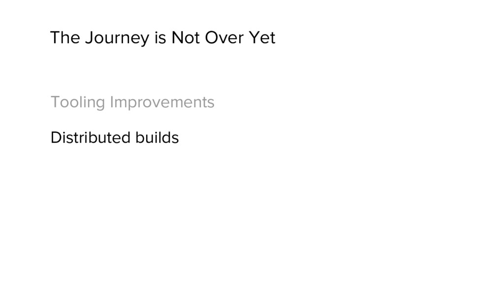 The Journey is Not Over Yet Tooling Improvement...