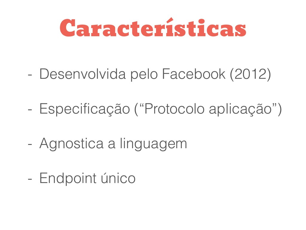 - Desenvolvida pelo Facebook (2012) - Especific...