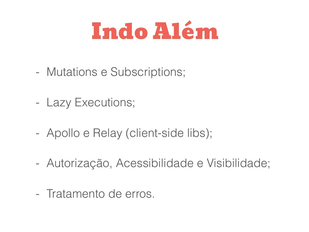 - Mutations e Subscriptions; - Lazy Executions;...