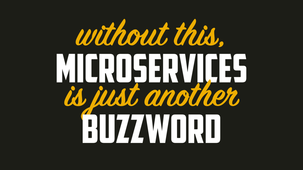 without this, MICROSERVICES is just another BUZ...