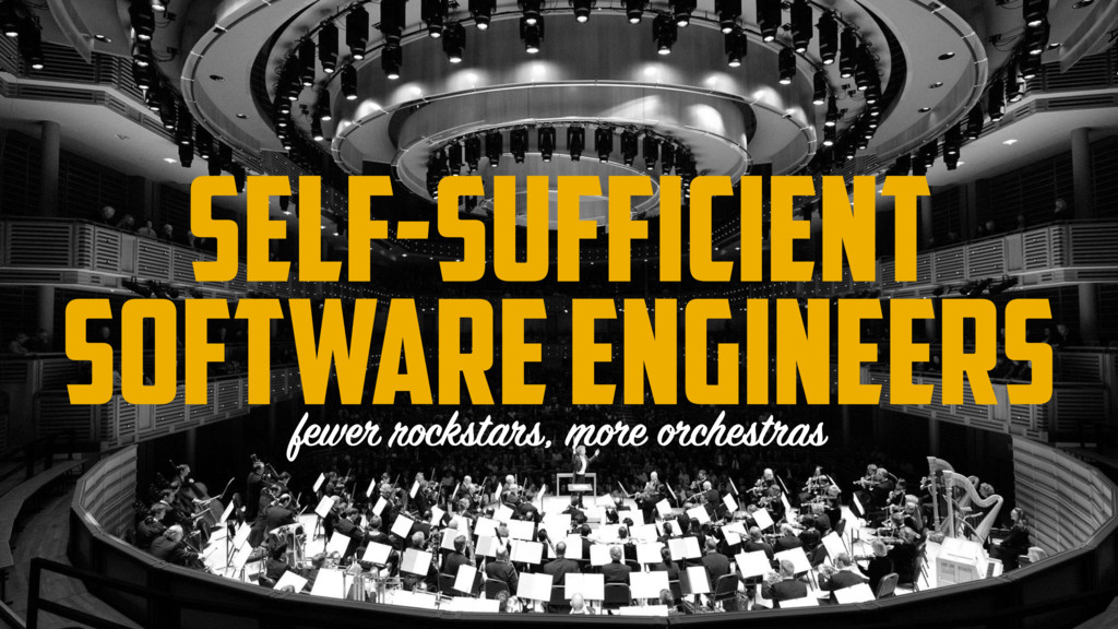 Self-sufficient software engineers fewer rockst...