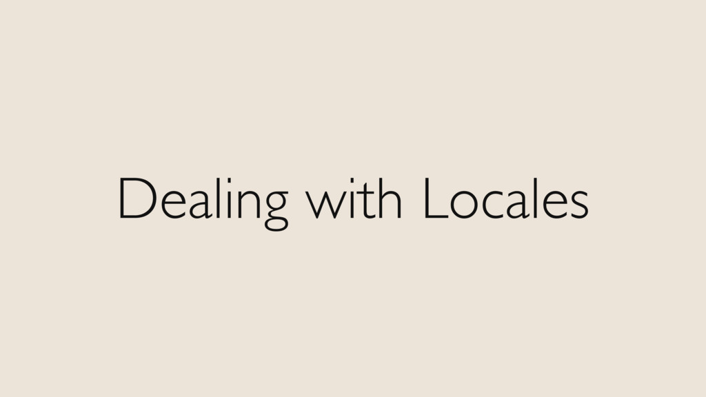 Dealing with Locales