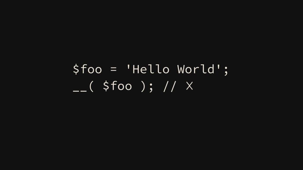 $foo = 'Hello World'; __( $foo ); // ☓