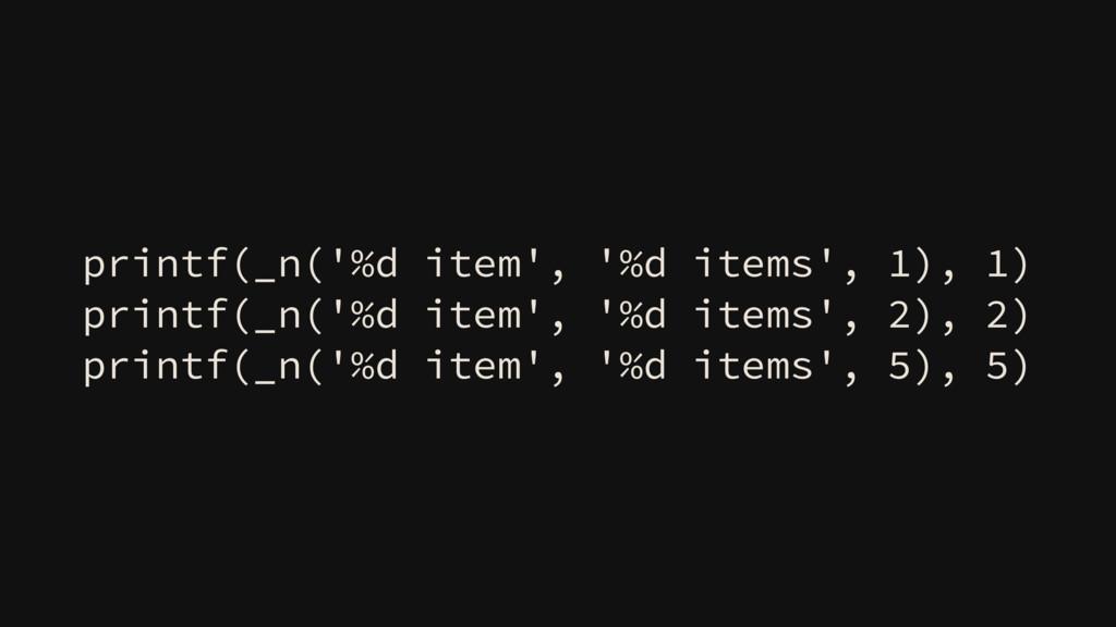 printf(_n('%d item', '%d items', 1), 1) printf(...