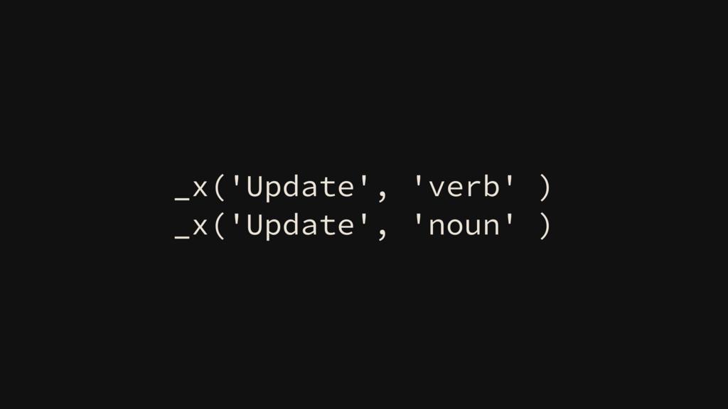_x('Update', 'verb' ) _x('Update', 'noun' )