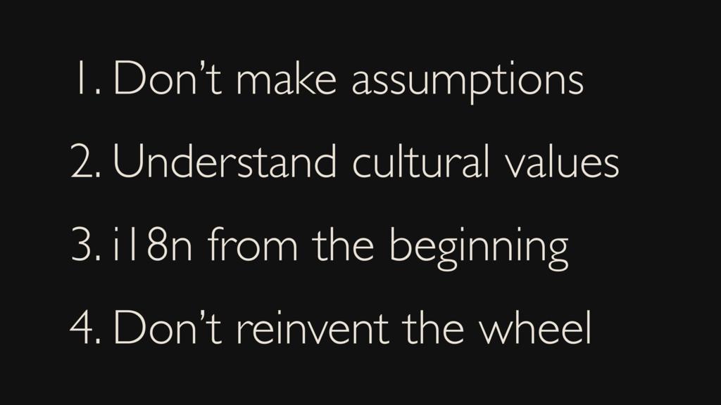 1. Don't make assumptions 2. Understand cultura...