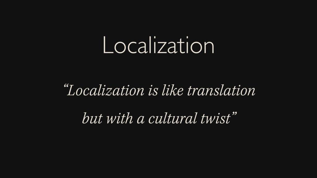 """Localization is like translation but with a cu..."