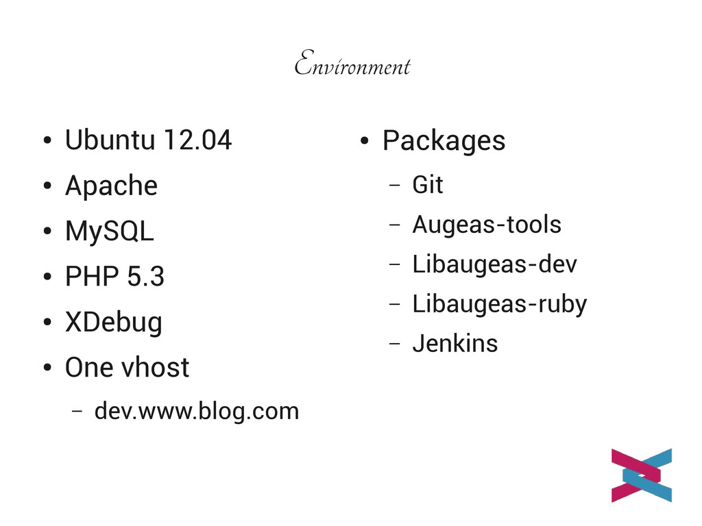 Environment ● Ubuntu 12.04 ● Apache ● MySQL ● P...