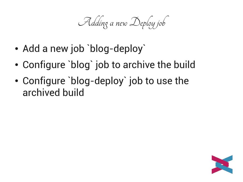 Adding a new Deploy job ● Add a new job `blog-d...