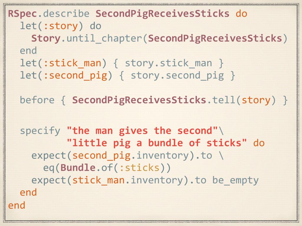 RSpec.describe SecondPigReceivesSticks do let(:...
