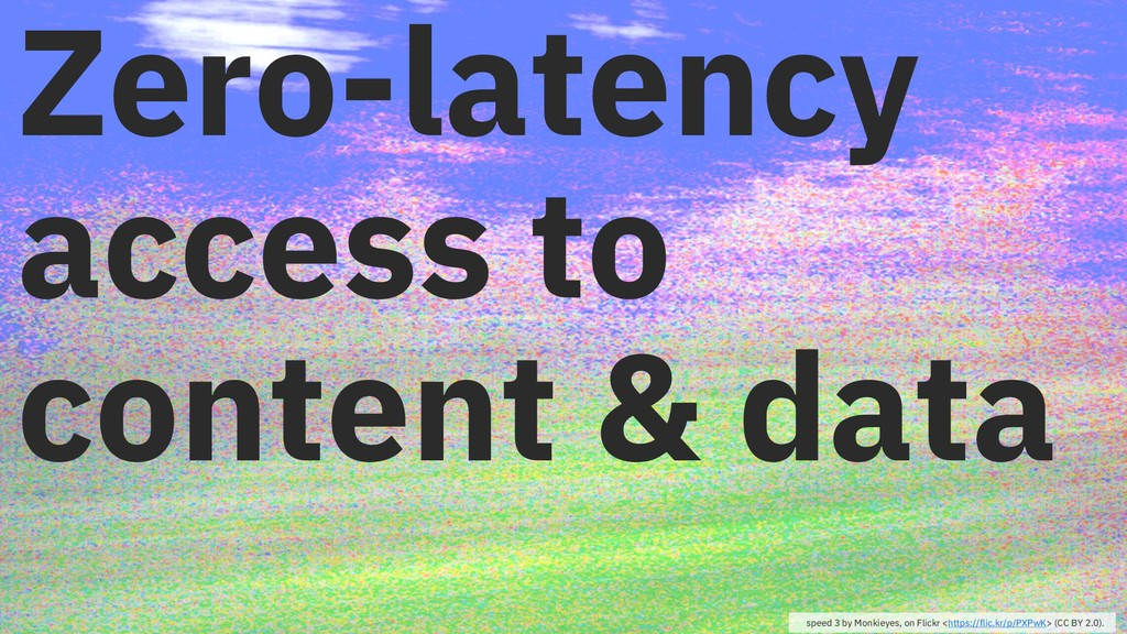 Zero-latency access to content & data speed 3 b...