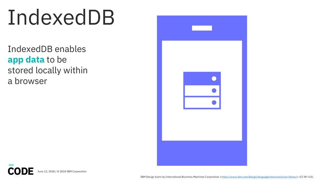 IndexedDB IndexedDB enables app data to be stor...