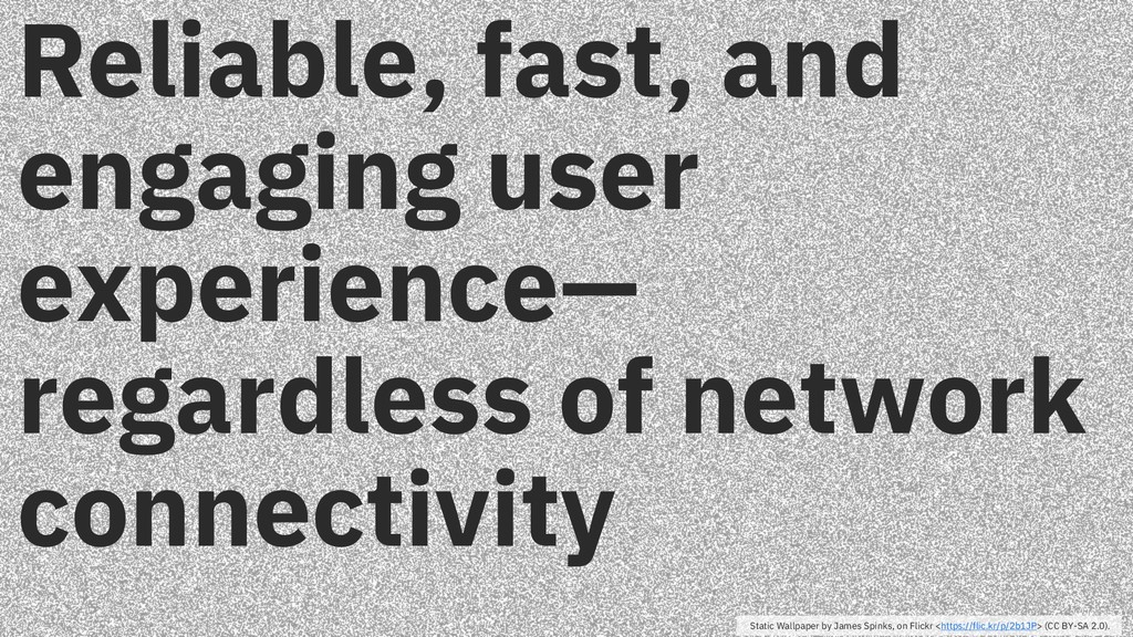 Reliable, fast, and engaging user experience— r...