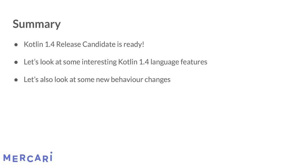 Summary ● Kotlin 1.4 Release Candidate is ready...