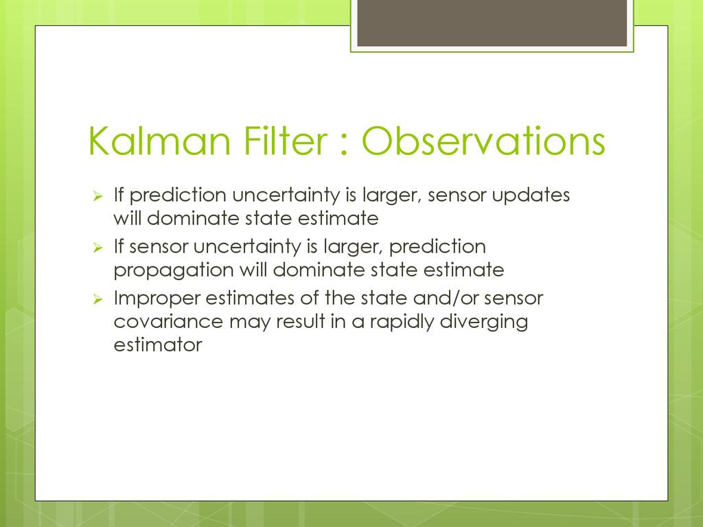 Kalman Filter : Observations  If prediction un...