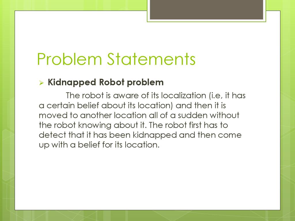 Problem Statements  Kidnapped Robot problem Th...