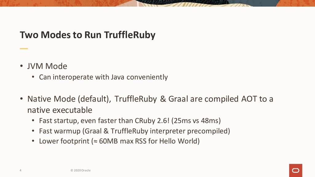 Two Modes to Run TruffleRuby • JVM Mode • Can i...