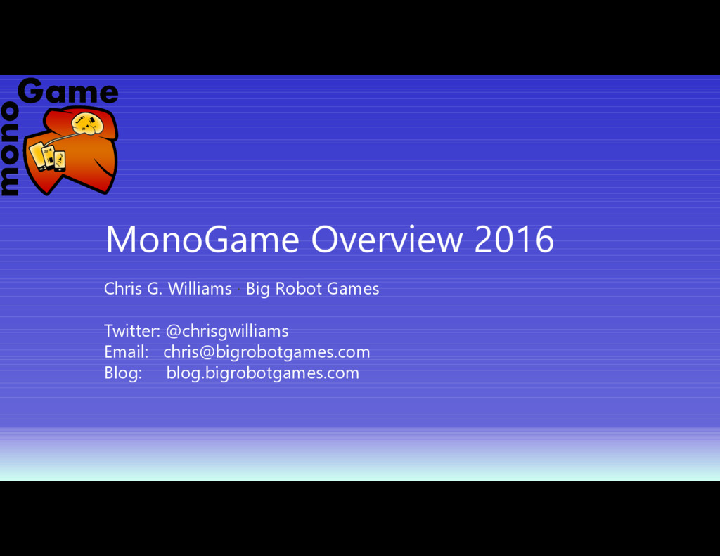 MonoGame Overview 2016 Chris G. Williams ∙ Big ...