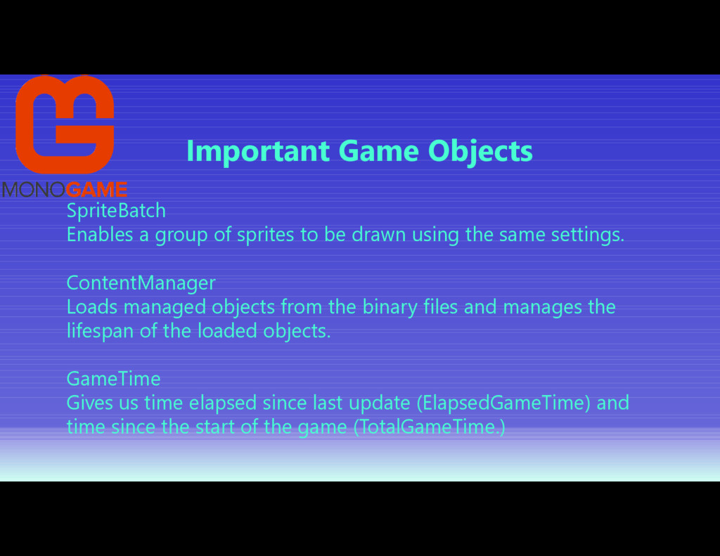 Important Game Objects SpriteBatch Enables a gr...