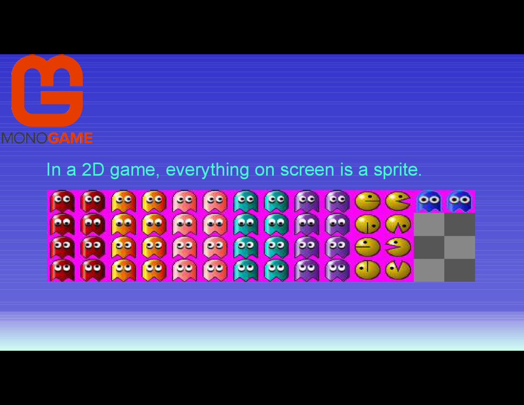 In a 2D game, everything on screen is a sprite.