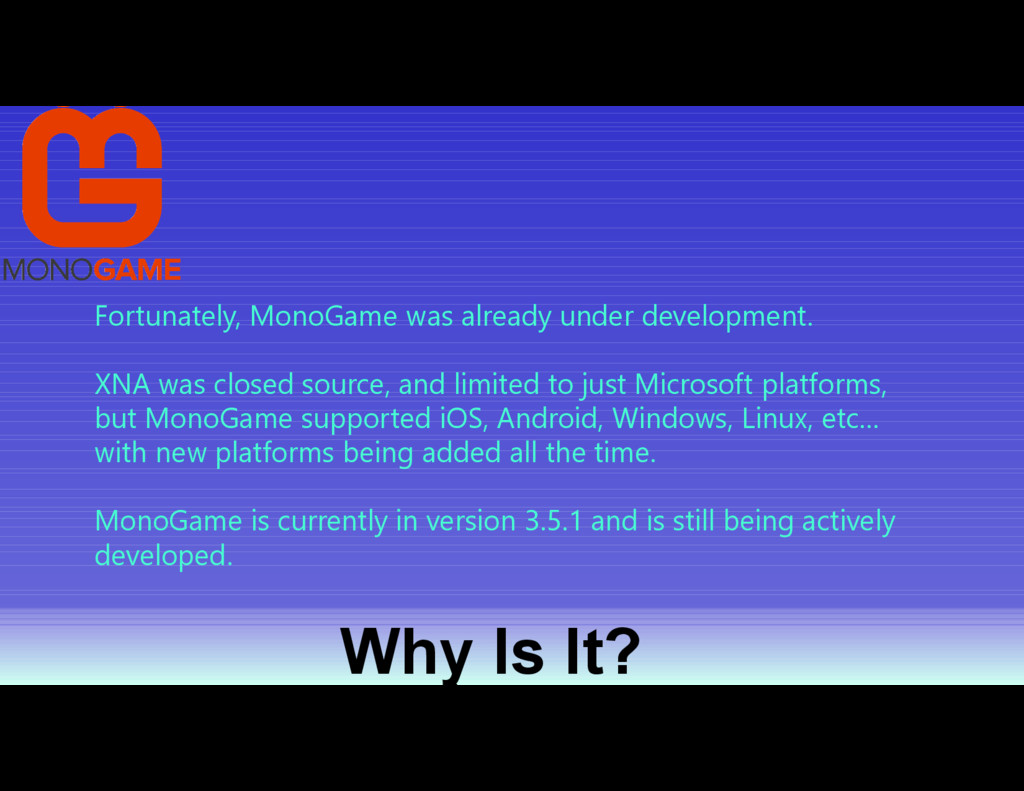 Why Is It? Fortunately, MonoGame was already un...
