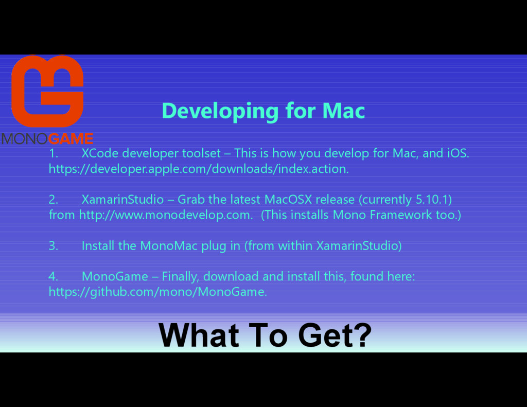 What To Get? Developing for Mac 1. XCode develo...