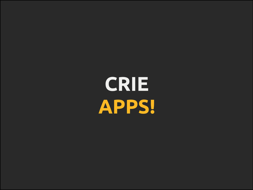 CRIE APPS!