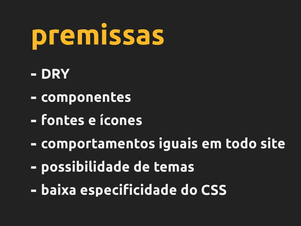 premissas - DRY - componentes - fontes e ícones...