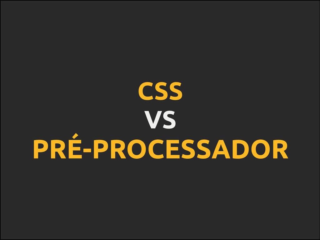 CSS VS PRÉ-PROCESSADOR