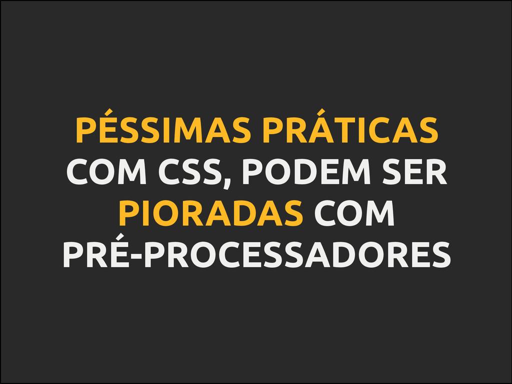 PÉSSIMAS PRÁTICAS COM CSS, PODEM SER PIORADAS C...