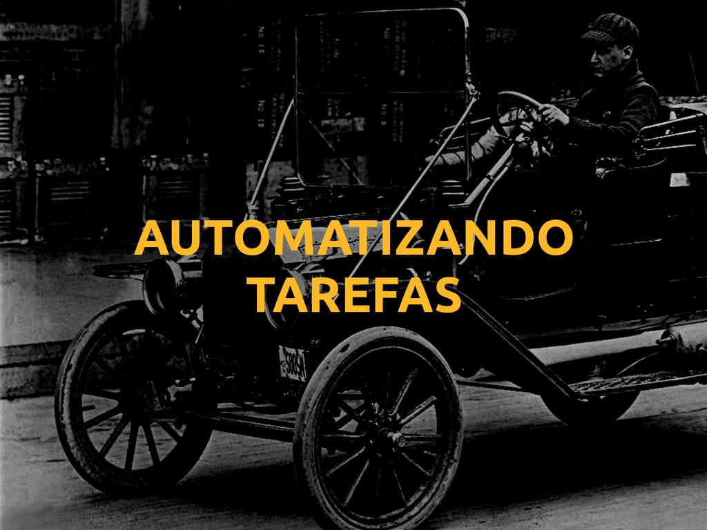 AUTOMATIZANDO TAREFAS
