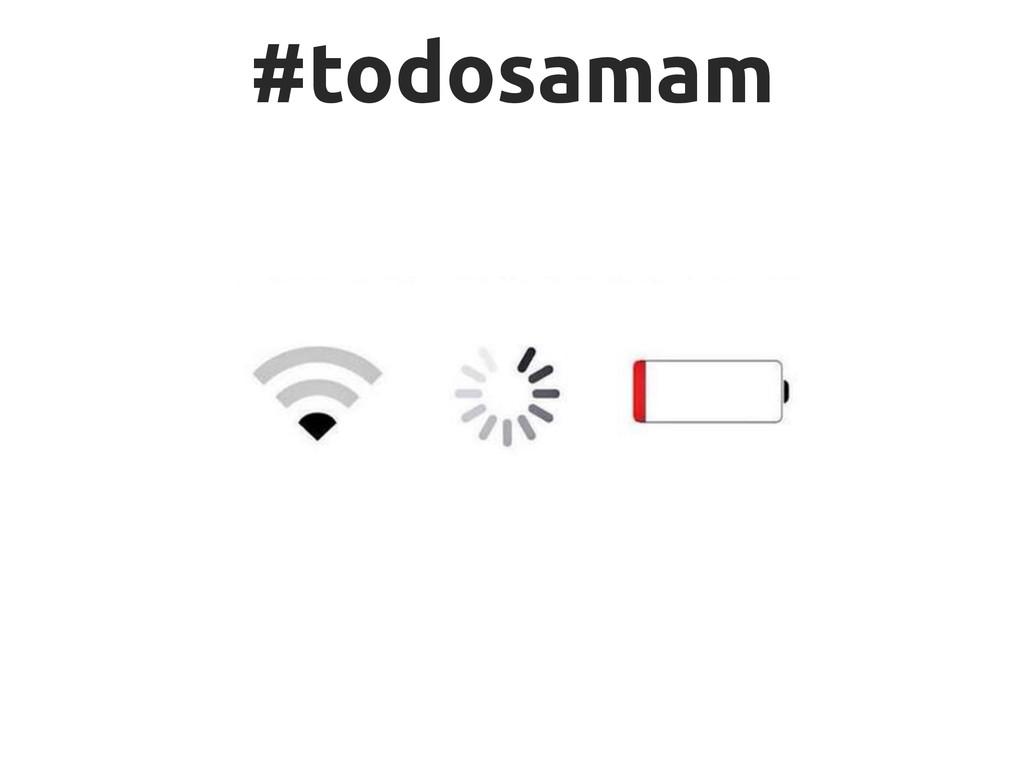 #todosamam