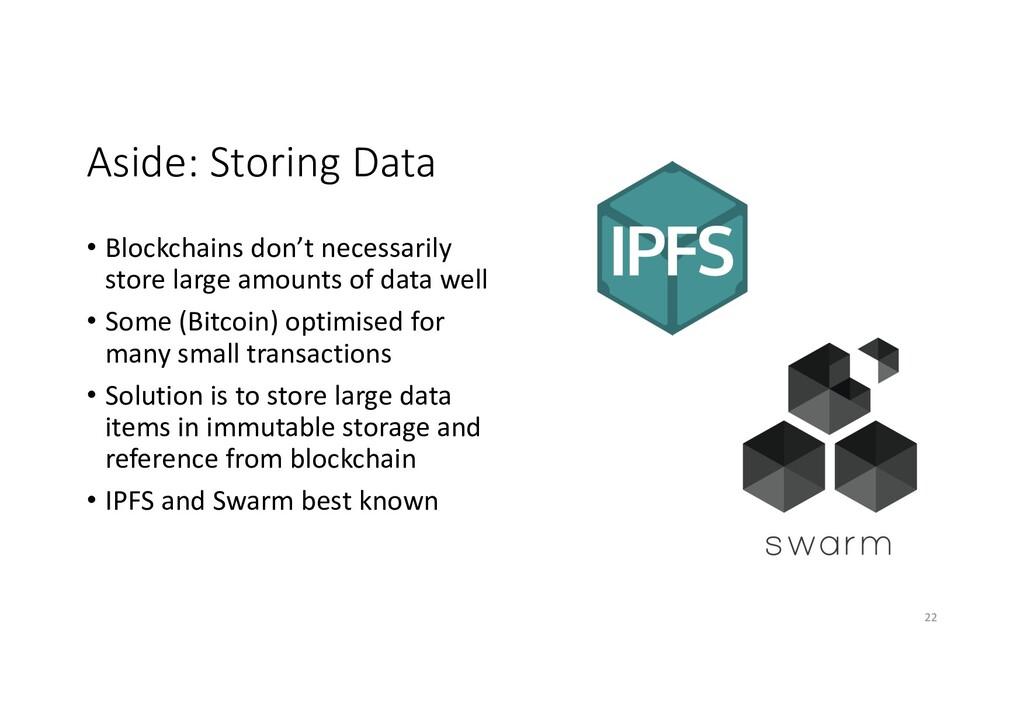 Aside: Storing Data • Blockchains don't necessa...