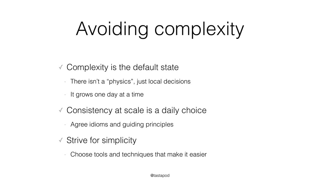 @tastapod Avoiding complexity ✓ Complexity is t...