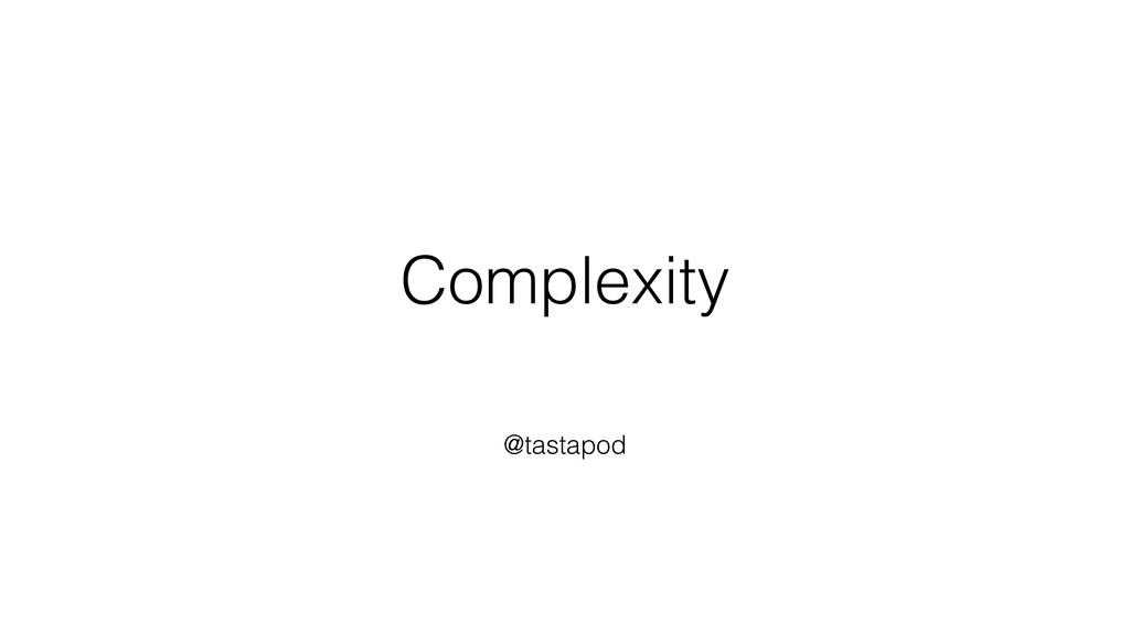 Complexity @tastapod