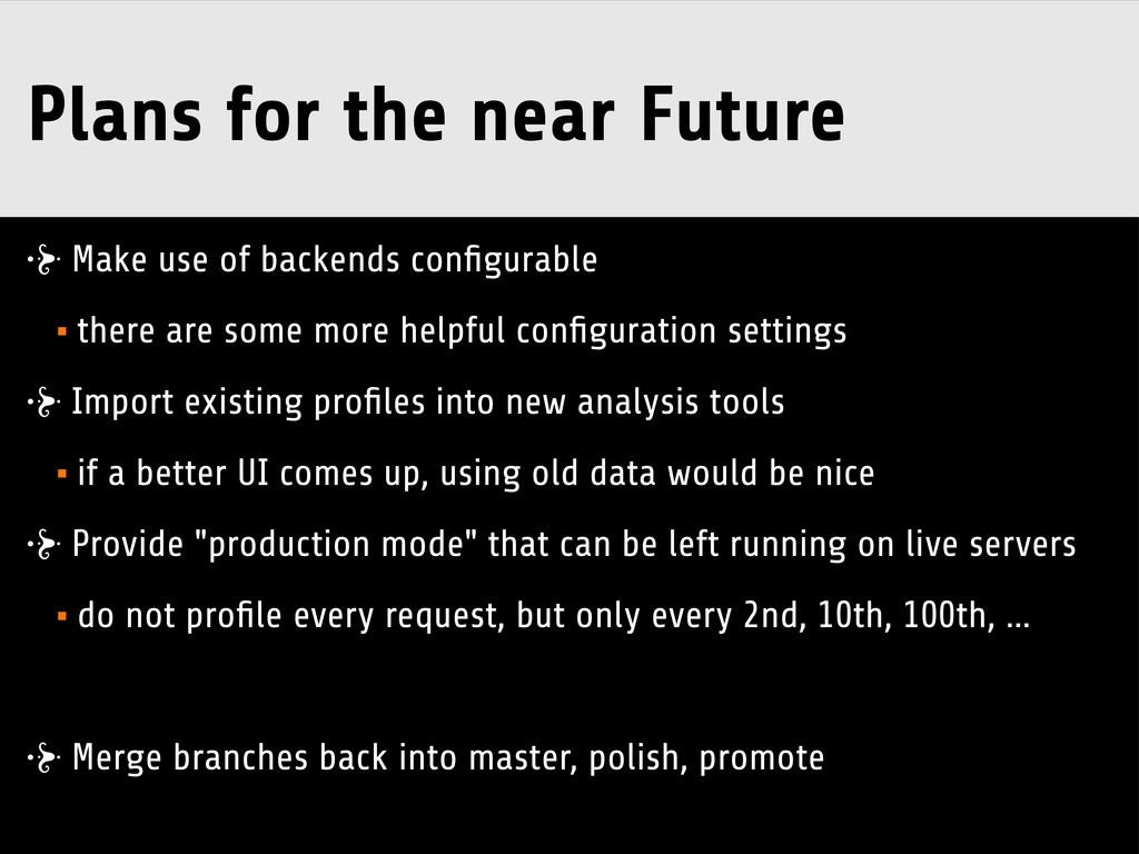 Plans for the near Future Make use of backends ...