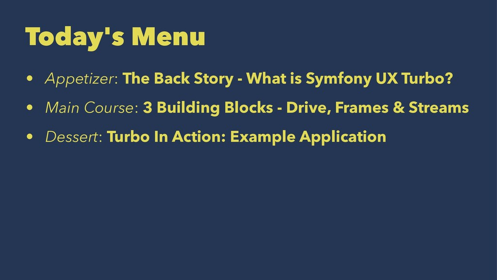 Today's Menu • Appetizer: The Back Story - What...