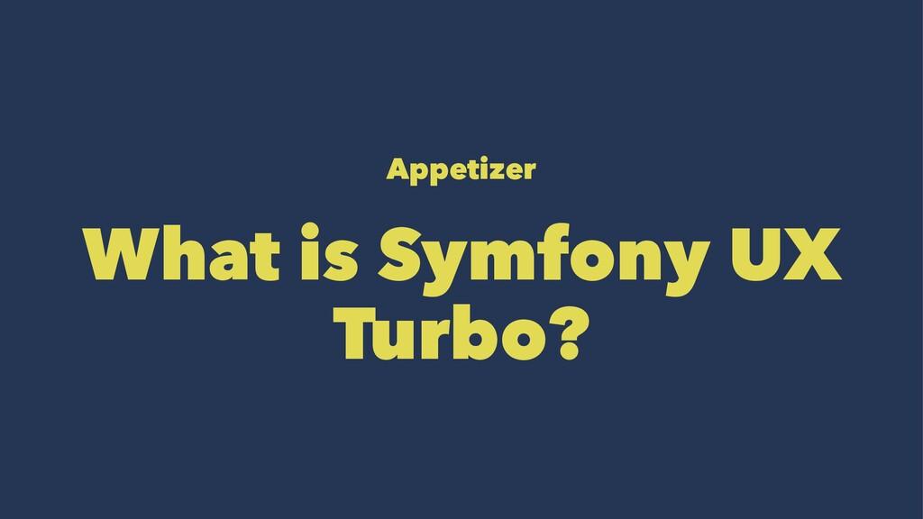 Appetizer What is Symfony UX Turbo?
