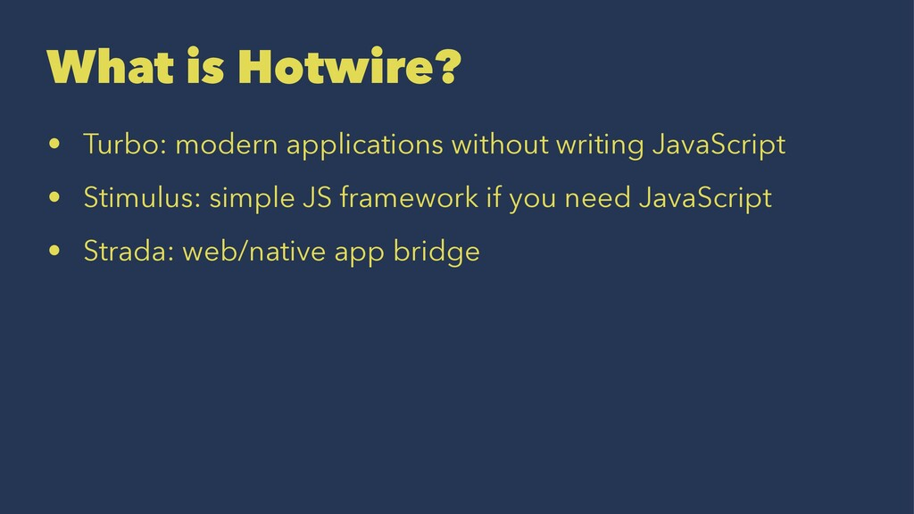 What is Hotwire? • Turbo: modern applications w...