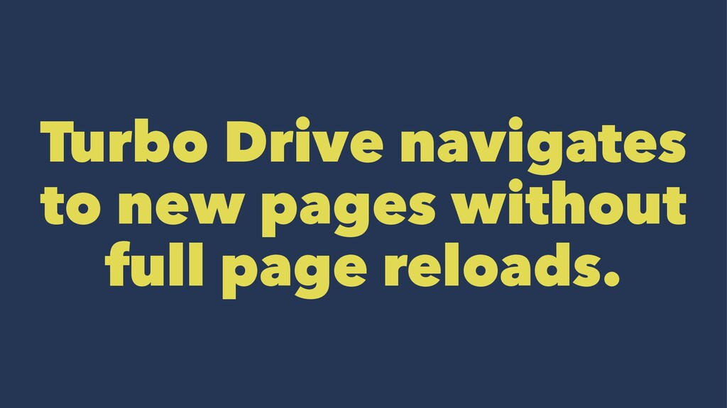 Turbo Drive navigates to new pages without full...