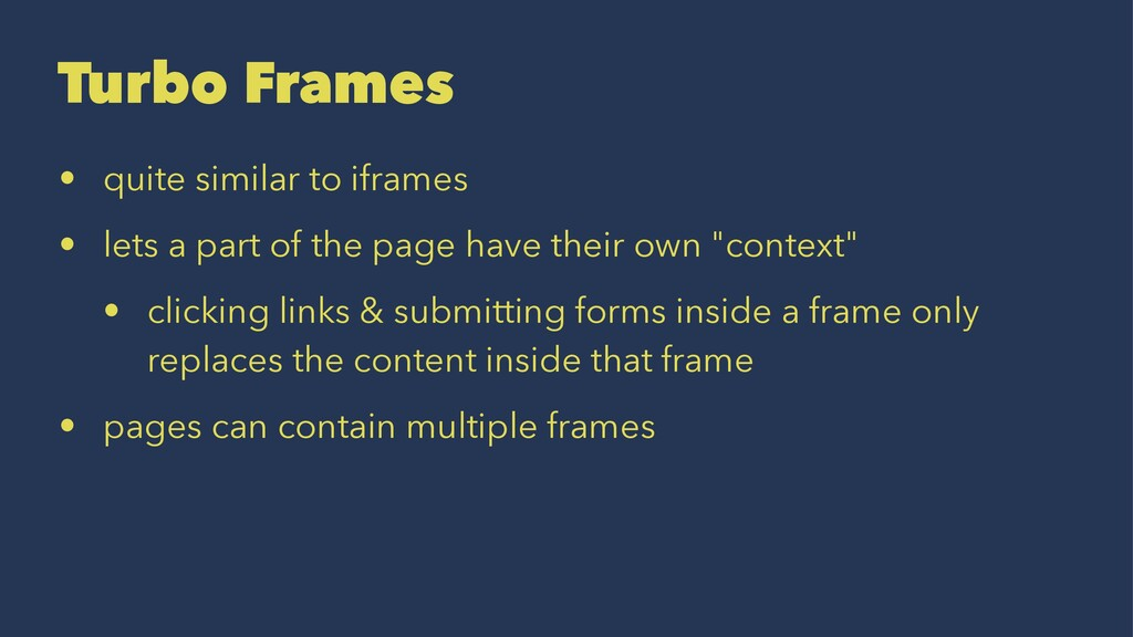 Turbo Frames • quite similar to iframes • lets ...